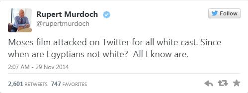 """Rupert Murdoch : """"Le film sur Moïse attaqué sur twitter pour son casting entièrement blanc. Depuis quand les Egyptiens ne sont pas Blancs? Tous ceux que je connais le sont."""""""