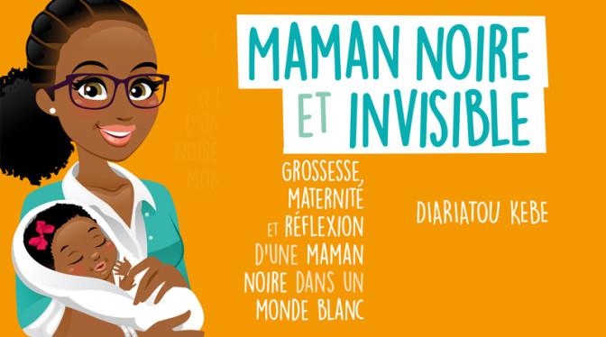«Maman noire et invisible» de Diaratou Kebe, le parcours du combattant de la mère afro en France