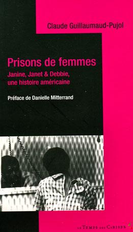 Prisons de femmes. Janine, Janet & Debbie, une histoire américaine de Claude Guillaumaud-Pujol