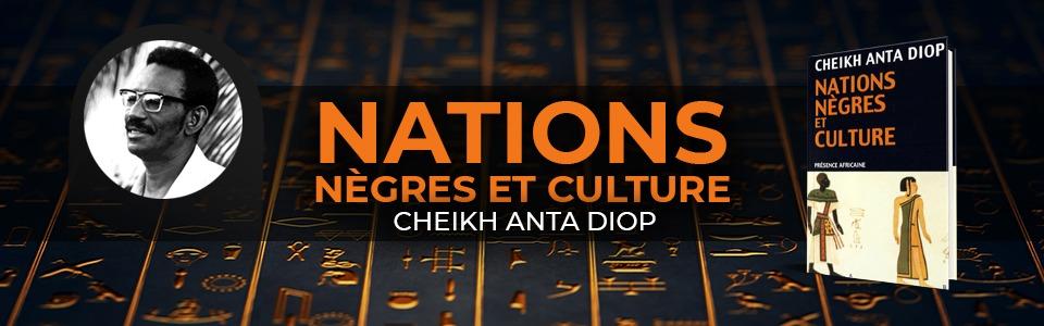 NATIONS NÈGRES ET CULTURE – CHEIKH ANTA DIOP